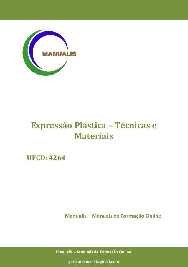 0 Manualis – Manuais de Formação Online Expressão Plástica – Técnicas e Materiais UFCD: 4264 Manualis – Manuais de Formaçã...