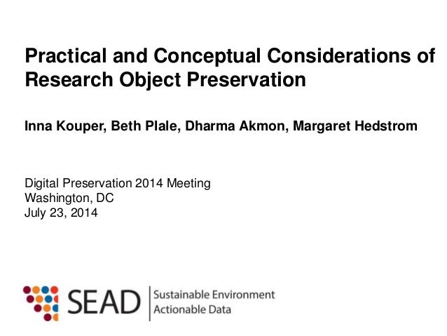 Inna Kouper, Beth Plale, Dharma Akmon, Margaret Hedstrom Practical and Conceptual Considerations of Research Object Preser...