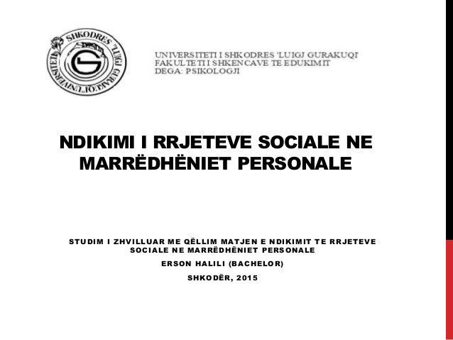 NDIKIMI I RRJETEVE SOCIALE NE MARRËDHËNIET PERSONALE STUDIM I ZHVILLUAR ME QËLLIM MATJEN E NDIKIMIT TE RRJETEVE SOCIALE NE...