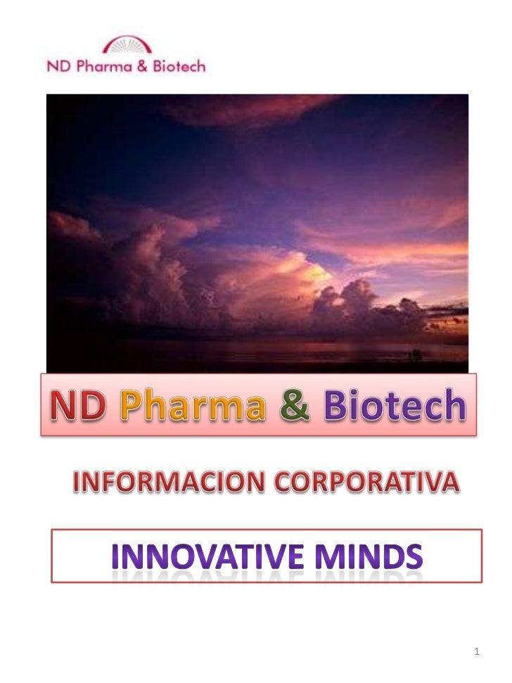 ND Pharma&Biotech<br />INFORMACION CORPORATIVA<br />INNOVATIVE MINDS<br />1<br />