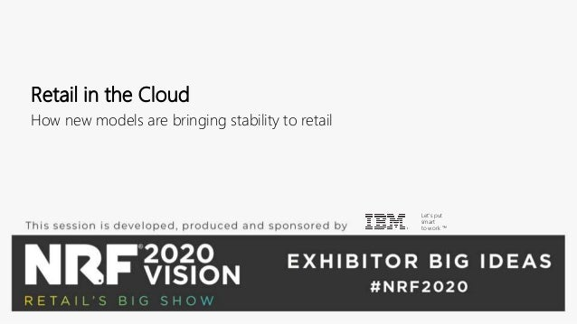 Retail in the Cloud How new models are bringing stability to retail Let's put smart to work ™