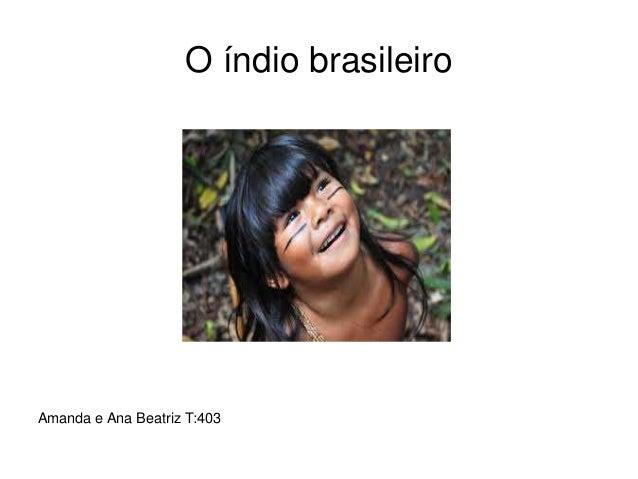 O índio brasileiro Amanda e Ana Beatriz T:403