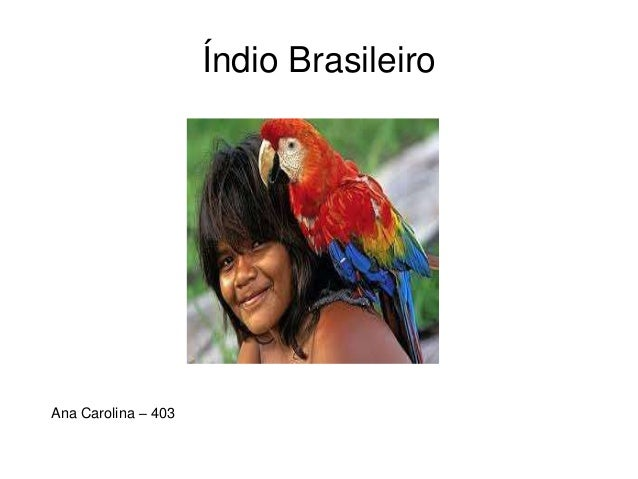 Índio Brasileiro Ana Carolina – 403