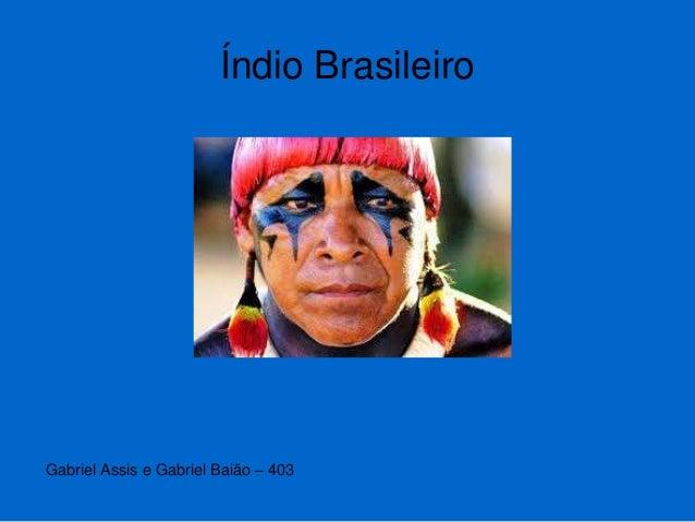 Índio Brasileiro Gabriel Assis e Gabriel Baião – 403