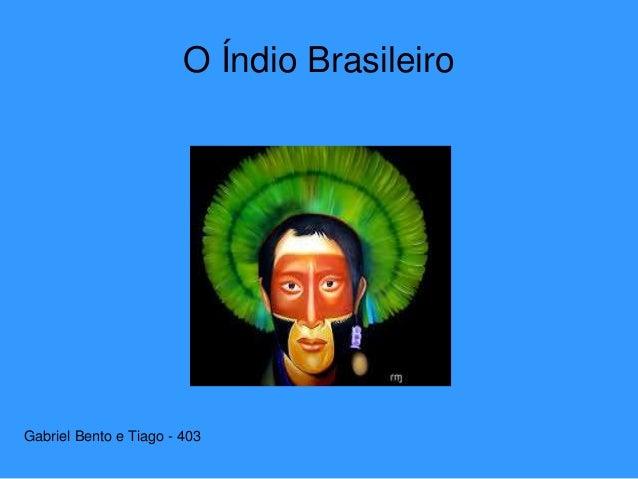 O Índio Brasileiro Gabriel Bento e Tiago - 403