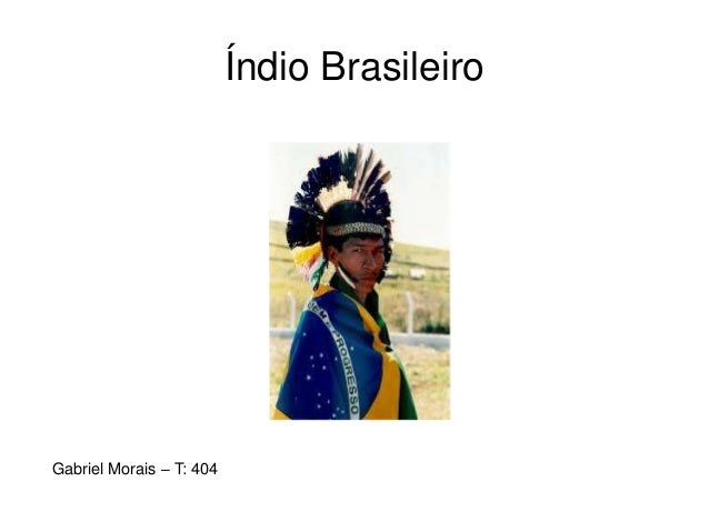 Índio Brasileiro Gabriel Morais – T: 404