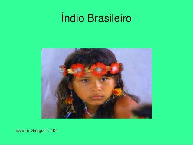 Ester e Giórgia T: 404 Índio Brasileiro