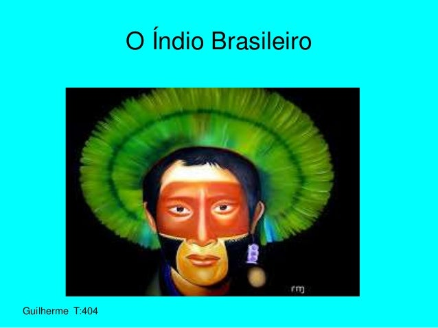 Guilherme T:404 O Índio Brasileiro