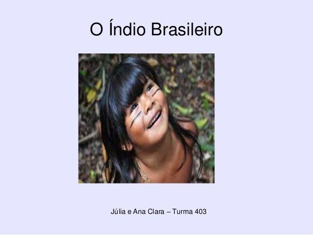 O Índio Brasileiro Júlia e Ana Clara – Turma 403