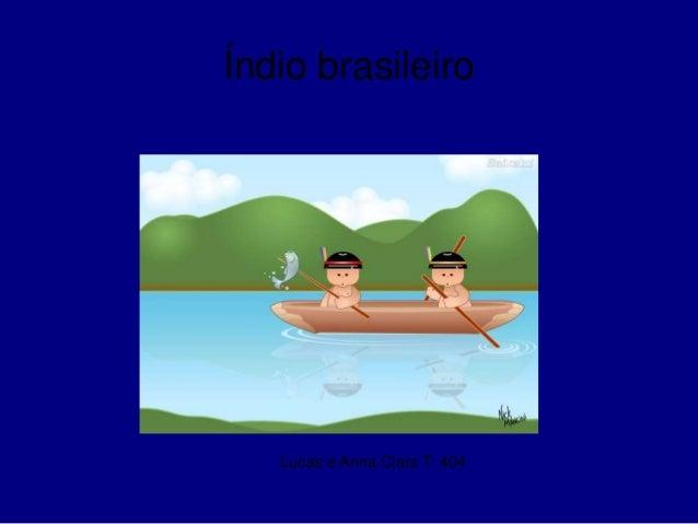 Lucas e Anna Clara T: 404 Índio brasileiro