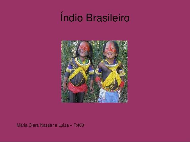 Índio Brasileiro Maria Clara Nasser e Luiza – T:403