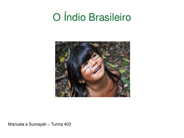 O Índio Brasileiro Manuela e Sumayah – Turma 403
