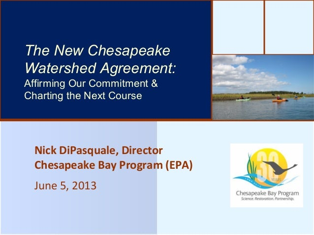 Nick DiPasquale, DirectorChesapeake Bay Program (EPA)June 5, 2013The Bay's Health & Future: How it'sdoing and What's NextT...