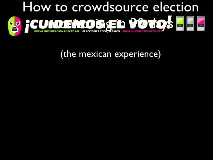 How to crowdsource election monitoring in 30 days (the mexican experience)