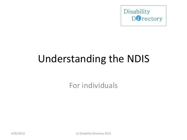 Understanding the NDISFor individuals4/05/2013 (c) Disability Directory 2013