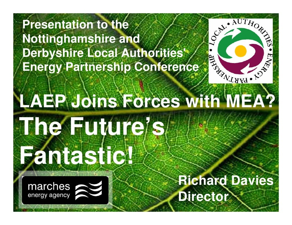Presentation to the Nottinghamshire and Derbyshire Local Authorities' Energy Partnership Conference   LAEP Joins Forces wi...