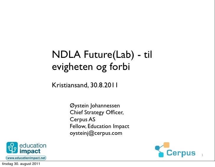 NDLA Future(Lab) - til                          evigheten og forbi                          Kristiansand, 30.8.2011       ...