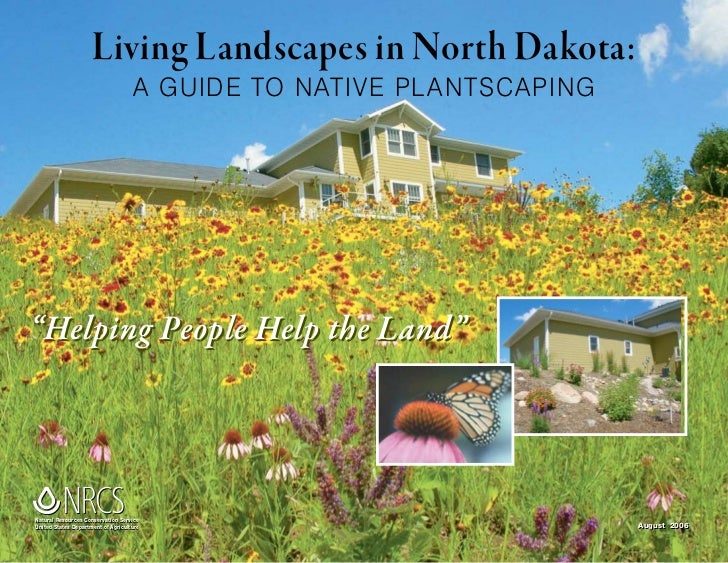 """Living Landscapes in North Dakota:                                    A GUIDE TO NATIVE PL ANTSCAPING""""Helping People Help ..."""