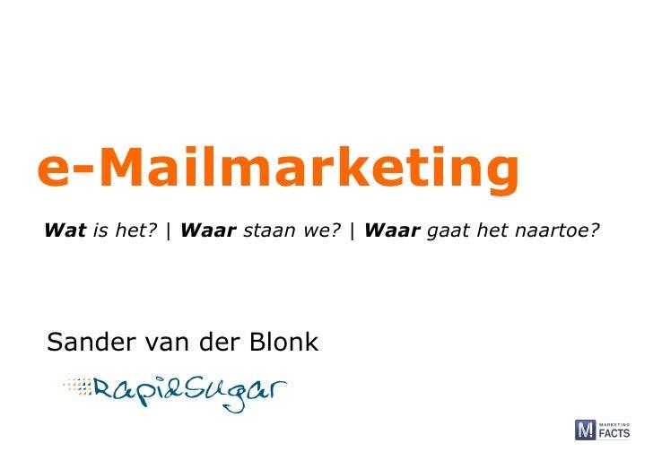 e-Mailmarketing Wat is het? | Waar staan we? | Waar gaat het naartoe?     Sander van der Blonk