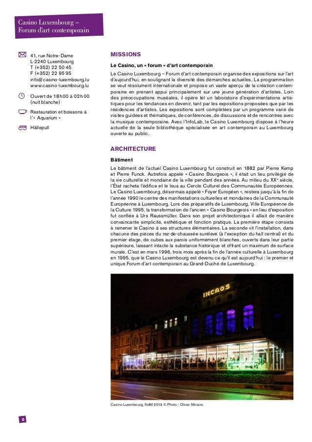 6  41, rue Notre-Dame L-2240 Luxembourg T (+352) 22 50 45 F (+352) 22 95 95 info@casino-luxembourg.lu www.casino-luxembou...