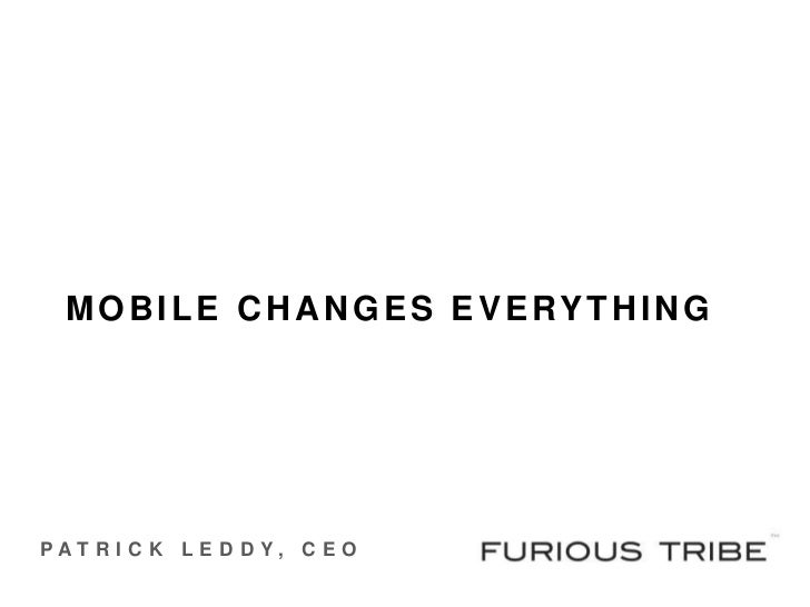MOBILE CHANGES EVERYTHING<br />PATRICK LEDDY, CEO<br />