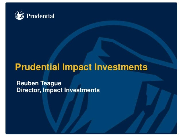 Prudential Impact Investments Reuben Teague Director, Impact Investments