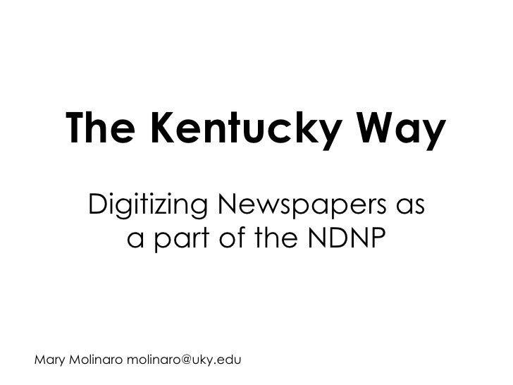 The Kentucky Way Digitizing Newspapers as a part of the NDNP Mary Molinaro molinaro@uky.edu
