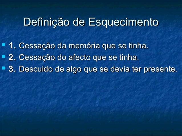 Definição de EsquecimentoDefinição de Esquecimento  1.1. Cessação da memória que se tinha.Cessação da memória que se tinh...