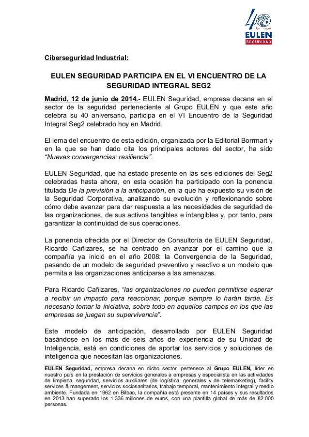 Ciberseguridad Industrial: EULEN SEGURIDAD PARTICIPA EN EL VI ENCUENTRO DE LA SEGURIDAD INTEGRAL SEG2 Madrid, 12 de...