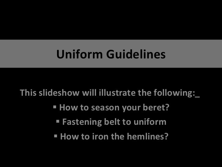 Uniform Guidelines <ul><li>This slideshow will illustrate the following:_  </li></ul><ul><li>How to season your beret? </l...