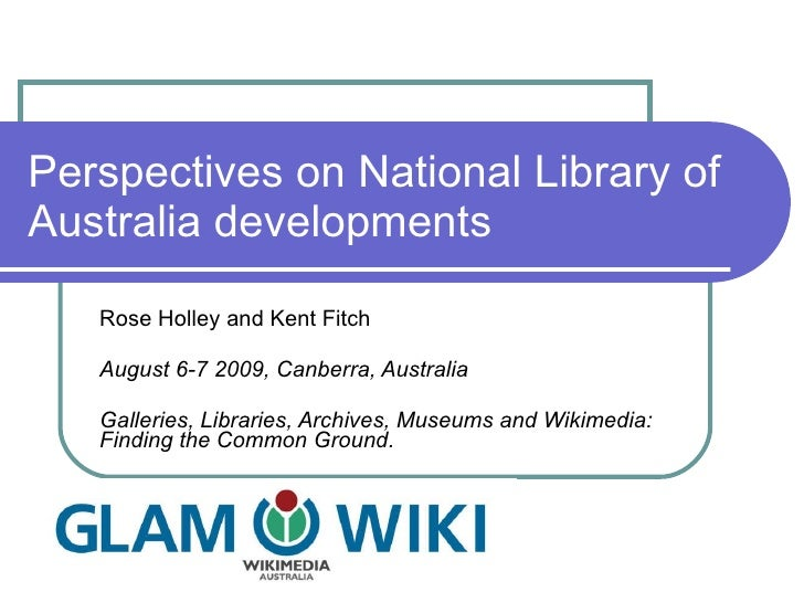 Perspectives on National Library of Australia developments Rose Holley and Kent Fitch August 6-7 2009, Canberra, Australia...