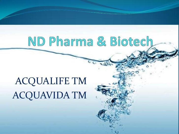 ND Pharma & Biotech<br />ACQUALIFE TM<br />ACQUAVIDA TM<br />