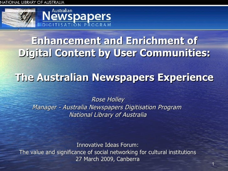Enhancement and Enrichment of Digital Content by User Communities: The Australian Newspapers Experience <ul><li>Rose Holle...