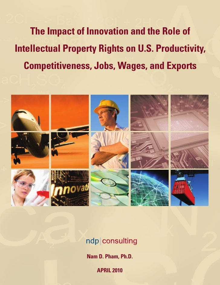 The Impact of Innovation and the Role ofIntellectual Property Rights on U.S. Productivity,  Competitiveness, Jobs, Wages, ...