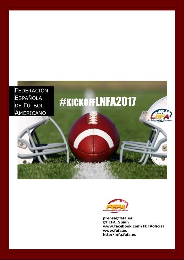 FEDERACIÓN ESPAÑOLA DE FÚTBOL AMERICANO #KICKOFFLNFA2017 prensa@fefa.es @FEFA_Spain www.facebook.com/FEFAoficial www.fefa....