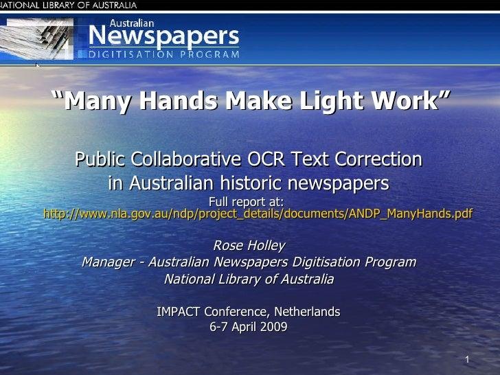 """ Many Hands Make Light Work"" <ul><li>Public Collaborative OCR Text Correction </li></ul><ul><li>in Australian historic ne..."