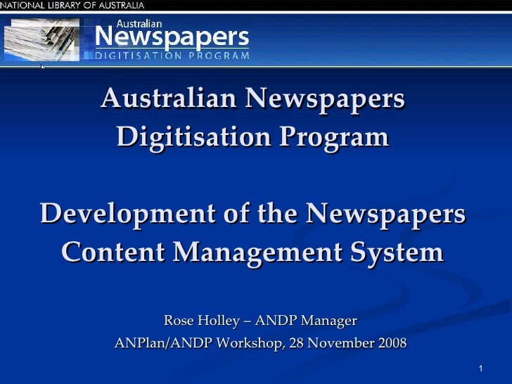 Australian Newspapers Digitisation Program Development of the Newspapers Content Management System <ul><li>Rose Holley – A...