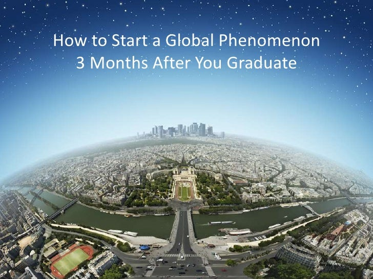 How to Start a Global Phenomenon <br />3 Months After You Graduate<br />
