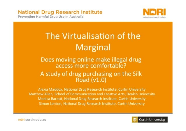 The  Virtualisa-on  of  the   Marginal   Does  moving  online  make  illegal  drug   access  more...