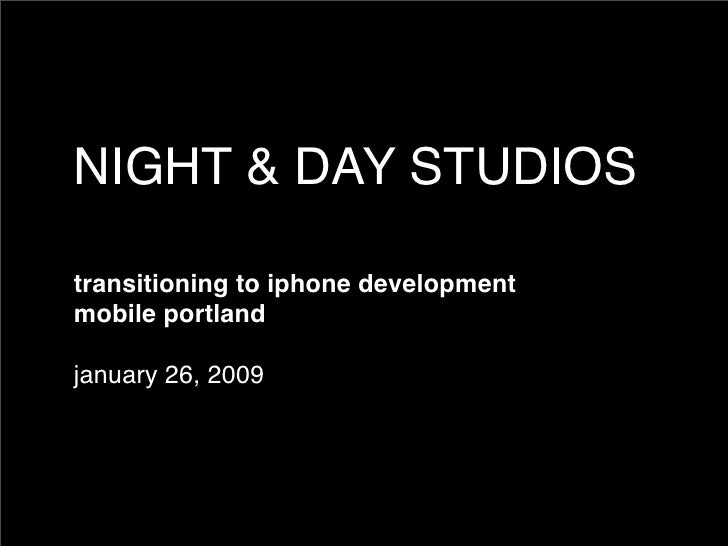 NIGHT & DAY STUDIOS  transitioning to iphone development mobile portland  january 26, 2009