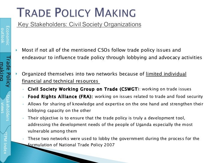 <ul><li>Most if not all of the mentioned CSOs follow trade policy issues and endeavour to influence trade policy through l...