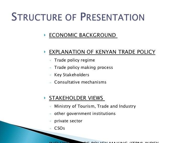 <ul><li>ECONOMIC BACKGROUND  </li></ul><ul><li>EXPLANATION OF KENYAN  TRADE POLICY </li></ul><ul><ul><li>Trade  policy reg...