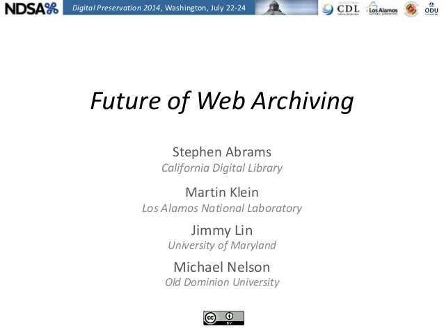 Future of Web Archiving Stephen Abrams California Digital Library Martin Klein Los Alamos National Laboratory Jimmy Lin Un...