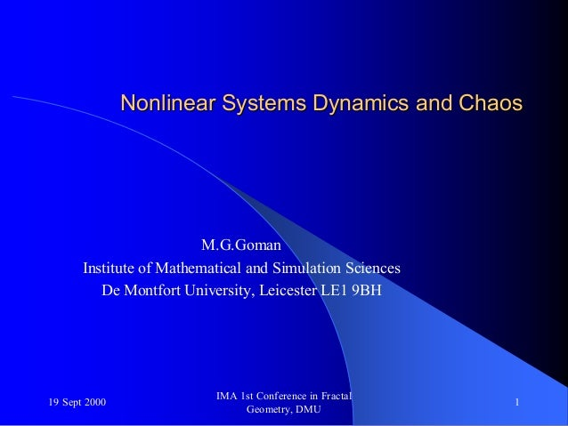 19 Sept 2000 IMA 1st Conference in Fractal Geometry, DMU 1 Nonlinear Systems Dynamics and ChaosNonlinear Systems Dynamics ...