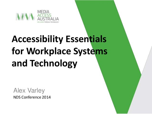 Accessibility Essentials  for Workplace Systems  and Technology  Alex Varley  NDS Conference 2014