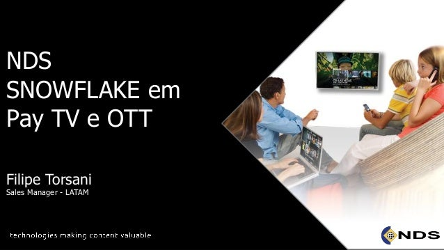 NDS SNOWFLAKE em Pay TV e OTT Filipe Torsani Sales Manager - LATAM