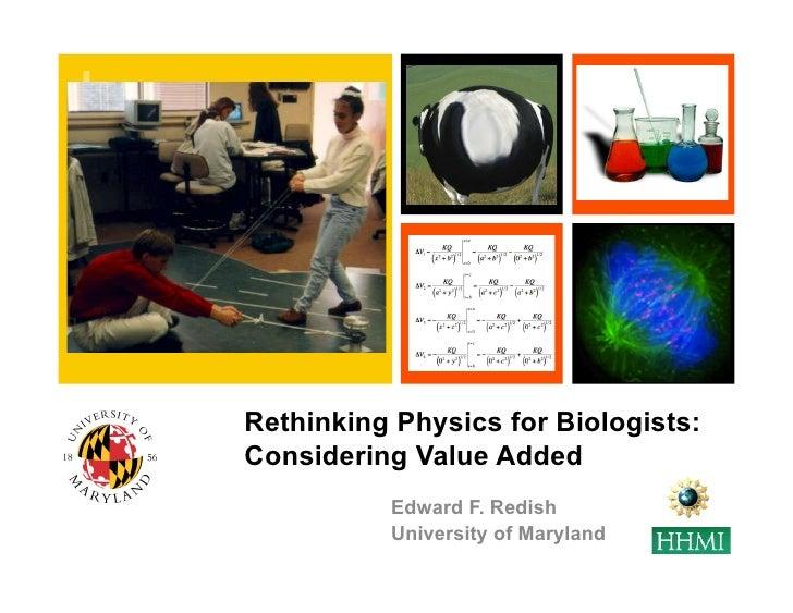 +    Rethinking Physics for Biologists:    Considering Value Added              Edward F. Redish              University o...