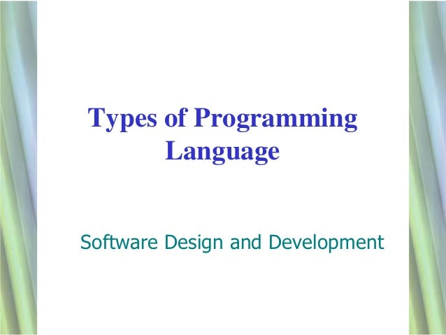 Types of Programming      LanguageSoftware Design and Development                                  1
