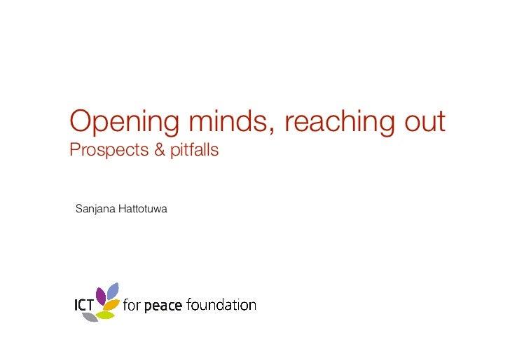 Opening minds, reaching outProspects & pitfallsSanjana Hattotuwa
