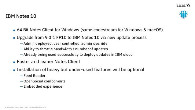 © 2018 IBM Corporation - IBM Collaboration Solutions IBM Notes 10  64 Bit Notes Client for Windows (same codestream for W...